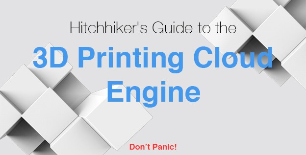 The Hitchhiker's Guide to the 3D Printing Cloud Engine: Vol.1
