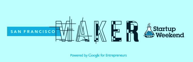 The next Maker Startup Weekend takes place in SF
