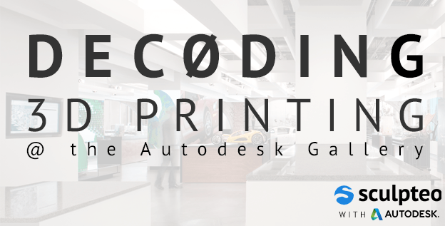 Meet us Decoding 3D Printing Workshop @Autodesk Gallery