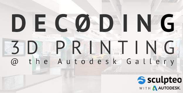 Meet us Decoding 3D Printing Workshop @Autodesk Gallery