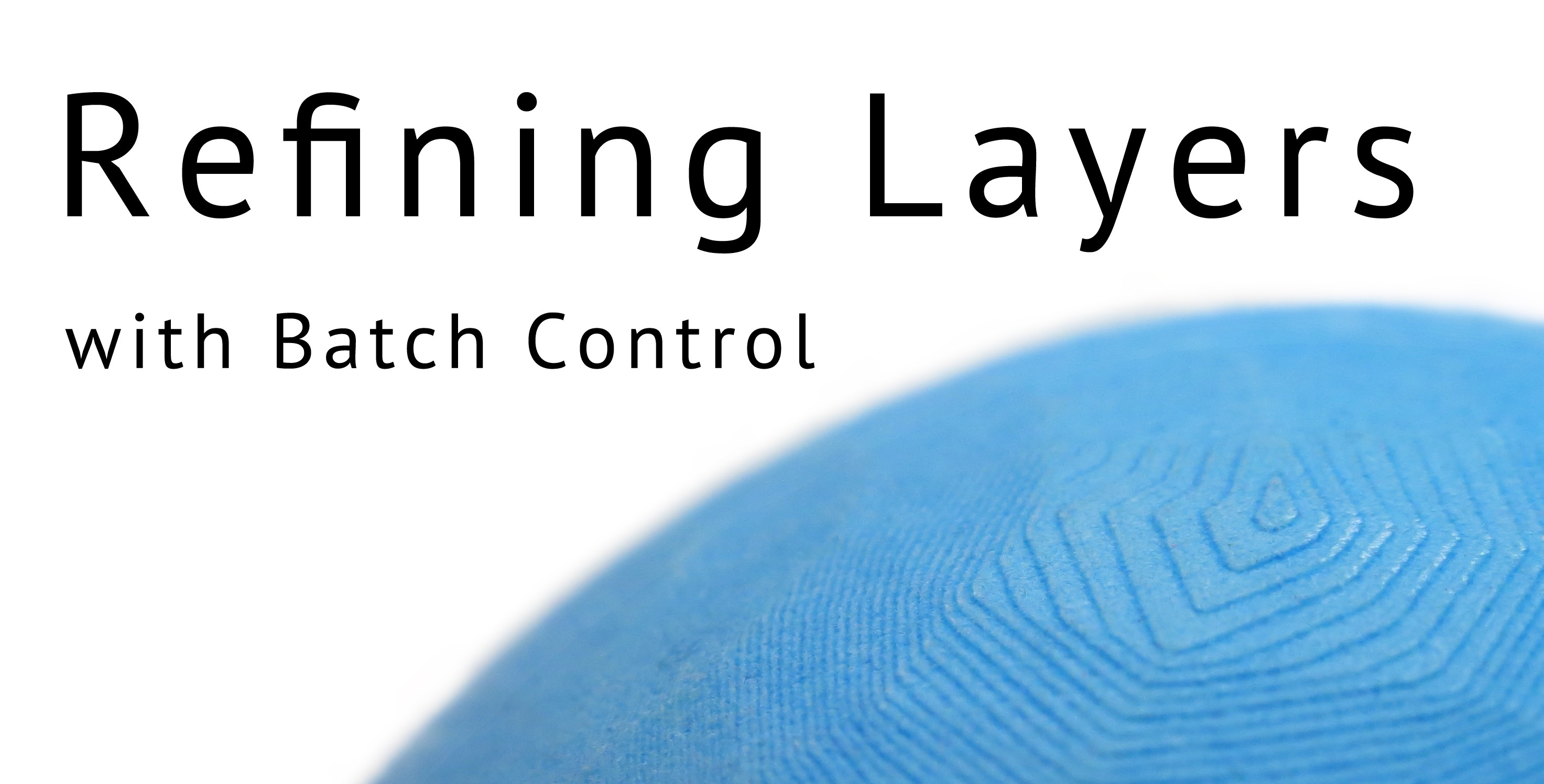 Refine layers using Batch Control
