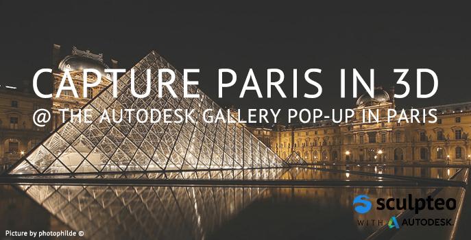 New Meetup: Catch Paris in 3D @ Autodesk Pop-up Gallery