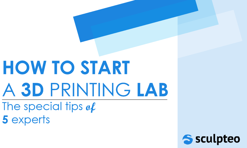 How to start a 3D printing lab? Our Ebook, including exclusive tips of 5 experts is out now!