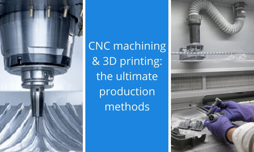 3D printing and machining: how to combine them for your benefits?